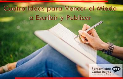 Cuatro Ideas para Vencer el Miedo a Escribir y Publicar