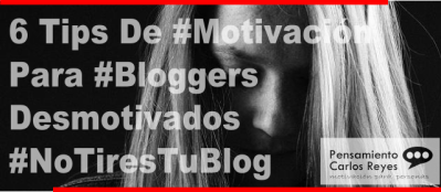 6 Tips De #Motivación Para #Bloggers Desmotivados #NoTiresTuBlog