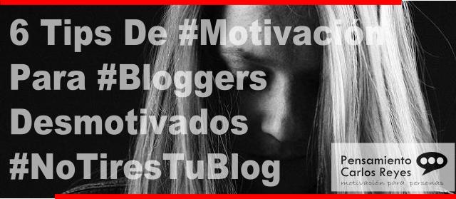6 Tips De #Motivación Para #Bloggers Desmotivados #NoTiresTuBlog