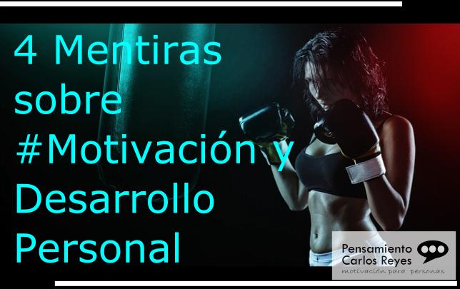 4 Mentiras sobre #Motivación y Desarrollo Personal